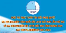 Cuộc thi trực tuyến tìm hiểu Nghị quyết Đại hội đại biểu toàn quốc Hội LHTN Việt Nam lần thứ VIII và Đại hội đại biểu Hội LHTN Việt Nam tỉnh Quảng Nam lần thứ VII nhiệm kỳ 2019-2024
